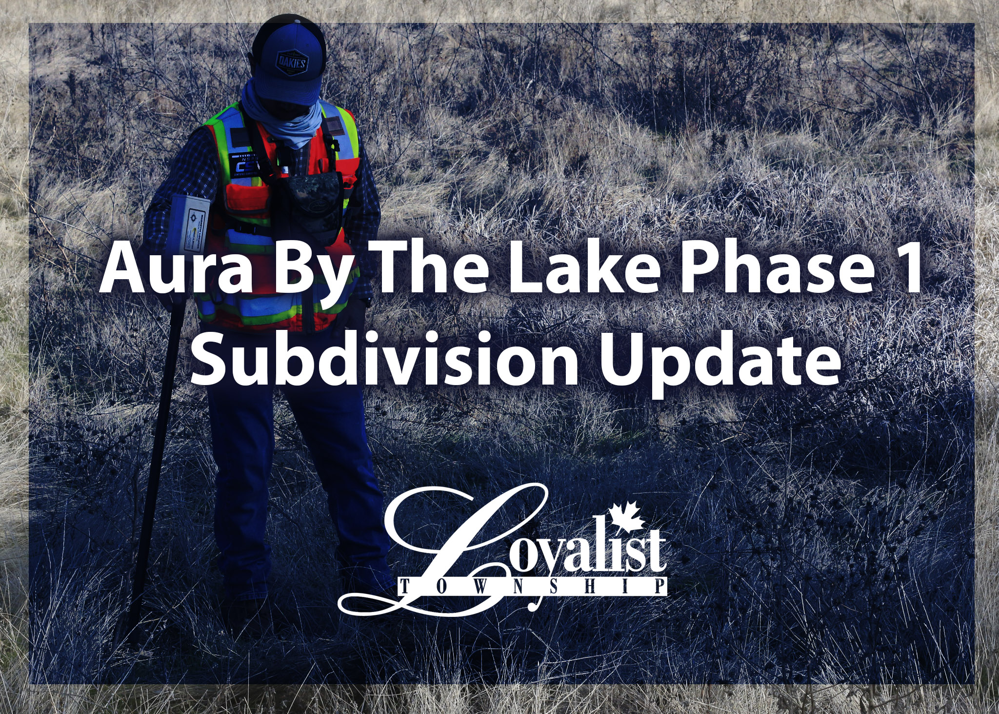 Photo of a man conducting survey work. Text overlay: Aura By the Lake Phase 1 Subdivision Update