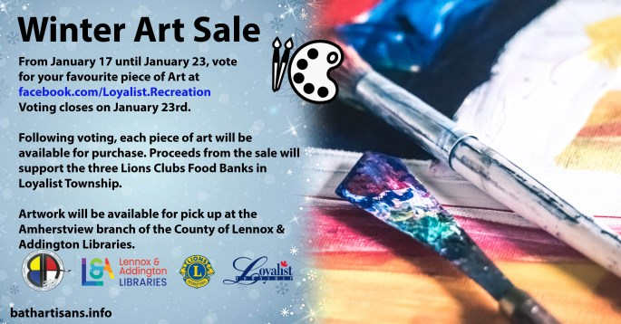 Winter Art Sale: From January 17 until January 23, vote for your favourite piece of Art at facebook.com/loyalist.recreation. Voting closes on January 23rd. Following voting, each piece of art will be available for purchase. Proceeds from the sale will support the three Lions Clubs Food Banks in Loyalist Township. Artwork will be available for pick up at the Amherstview branch of the County of Lennox & Addington Libraries.